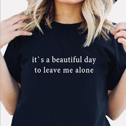 It's A Beautiful Day To Leave Me Alone Graphic Tee Saying Tshirts Clothes Tumblr Quotes Shirts Summer Fashion Outdoors