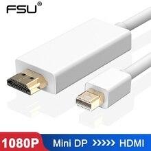 Cable de adaptador de DP a HDMI FSU 6FT 1,8 M Thunderbolt Mini DisplayPort para Apple Mac Macbook Pro Air Mini DP a HDMI