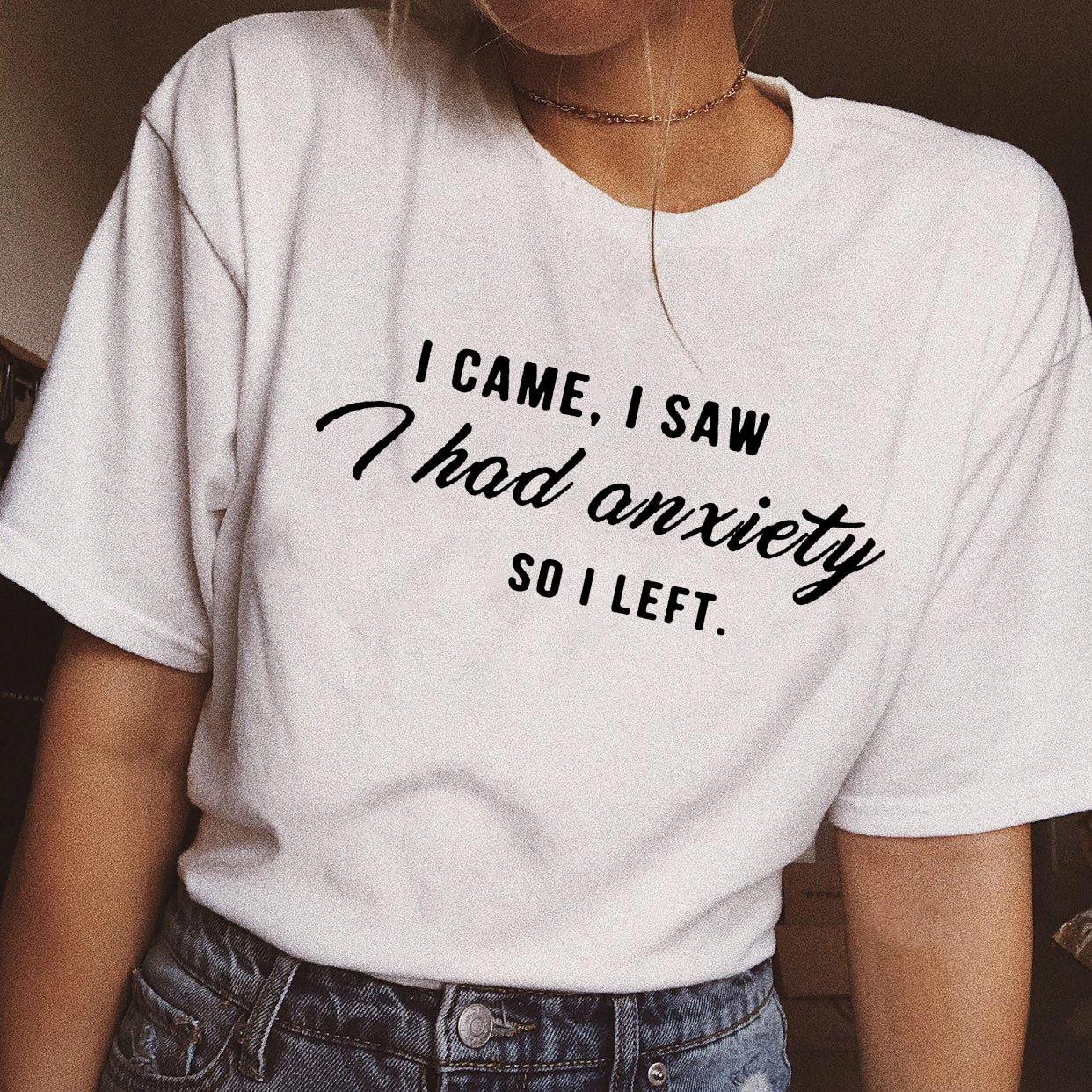 Cool Funny Sarcastic Slogan Tee I Came I Saw I Had Anxiety So I Left T-Shirt