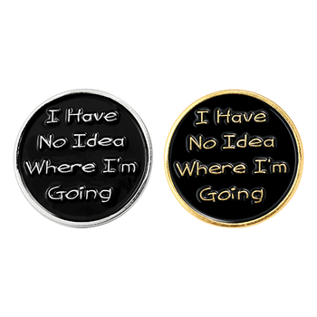I have no idea where I am going Lapel Pin Enamel Brooches Pin for Clothes Backpack Black Badges Jewelry Gift For Friends Kids image