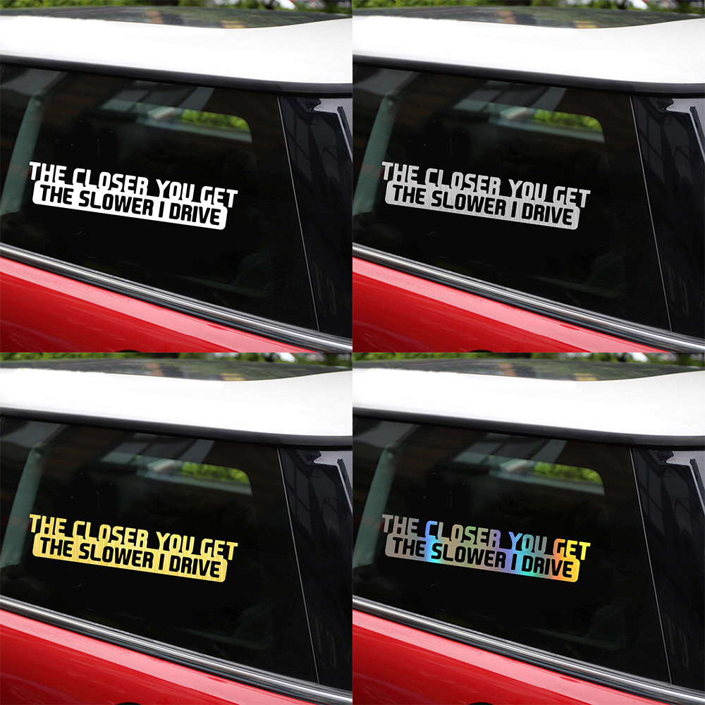 The Closer You Get The Slower I Drive Car Window Vinyl Decal Sticker 12 COLORS