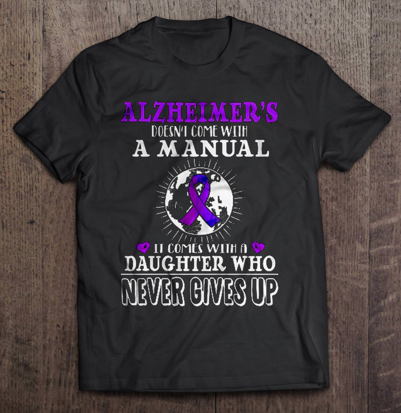 Alzheimer'S Doesn'T Come With A Manual It Comes With A Daughter Who Never Give Up T-Shirts image