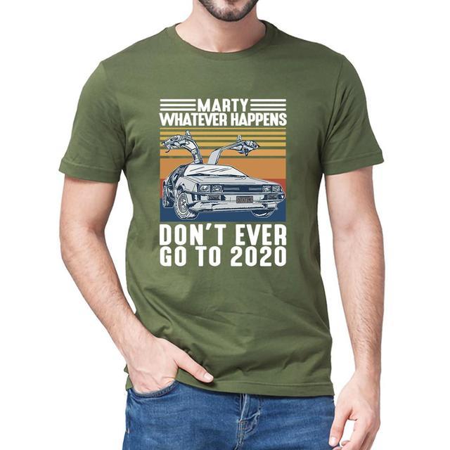 Unisex Marty Whatever Happens Don't Ever Go To 2020 Vintage Men Short Sleeve T-Shirt 100% Cotton Gift Women Top Tee Sweatshirt 3