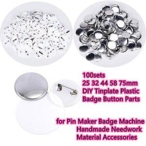 Image 1 - 100 סטי 25 32 44 58 75mm DIY Tinplate תג כפתור חלקי פין יצרנית תג מכונה בעבודת יד Needwork חומר אבזרים