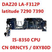 CN 0RNCY5 / 0XY80D pour Dell latitude 7290 7390 I5-8350 CPU carte mère d'ordinateur portable DAZ20 LA-F312P 100% testé fonctionnant bien