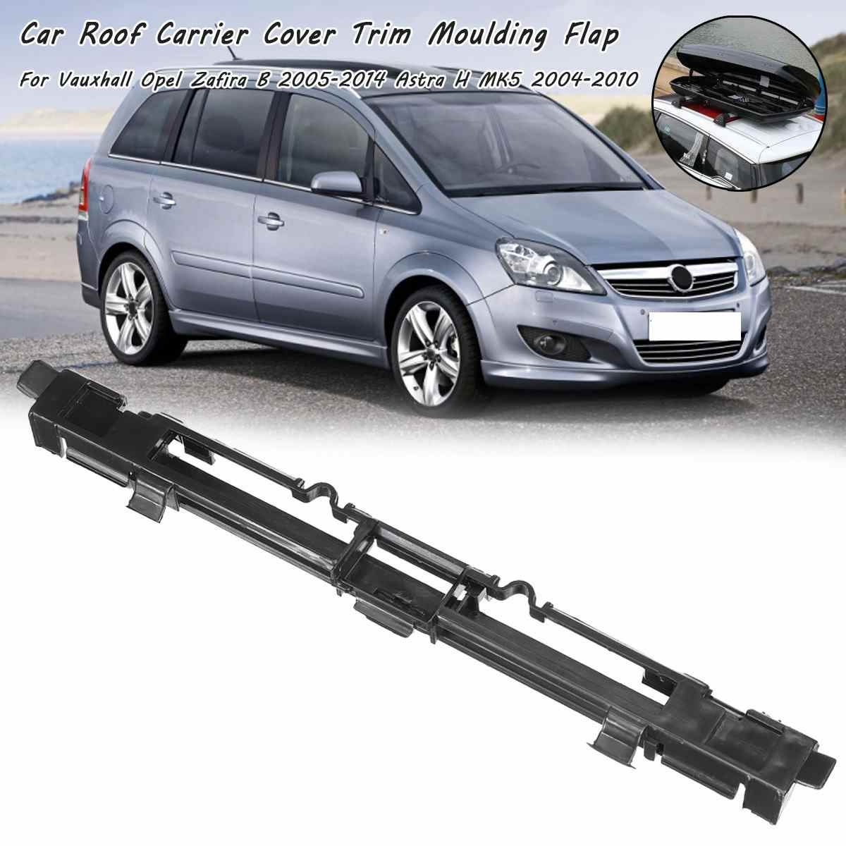 Car Roof Carrier Cover Rail Trim Moulding Flap 2004-2009 2010 For Vauxhall Opel Zafira B 2005-2014 Astra H MK5 #5187915 13125723