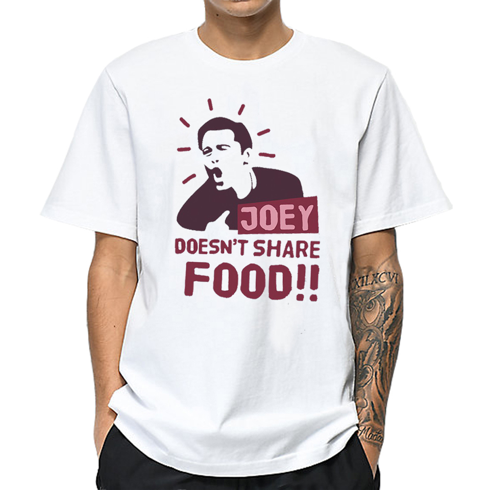 Joey Dosen't Share Food Funny T-shirts Men T Shirts Short Sleeve T-shirt Homme Casual Fashion White Shirt Tops Shirt