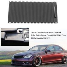 Car Roller Blinds Center Console Cover Water Cup Rack Roller A20468047089051 Fit for Benz C Class W204 S204 E Class S212(China)