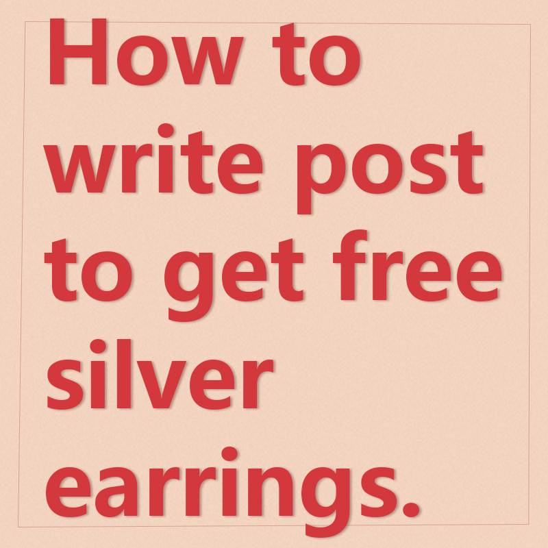 How To Write Post To Get Free Silver Earrings?Copy Text Information To Your Channel,more Than 100 Likes,contact Customer Service