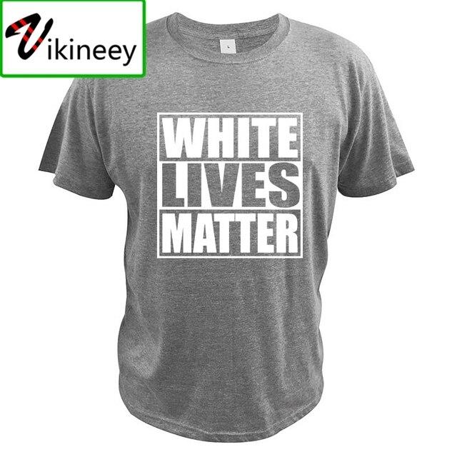 White Lives Matter Black Lives Matter Funny Cool Designs Graphic T Shirt 100% Cotton Camisas Summer Basic Tops