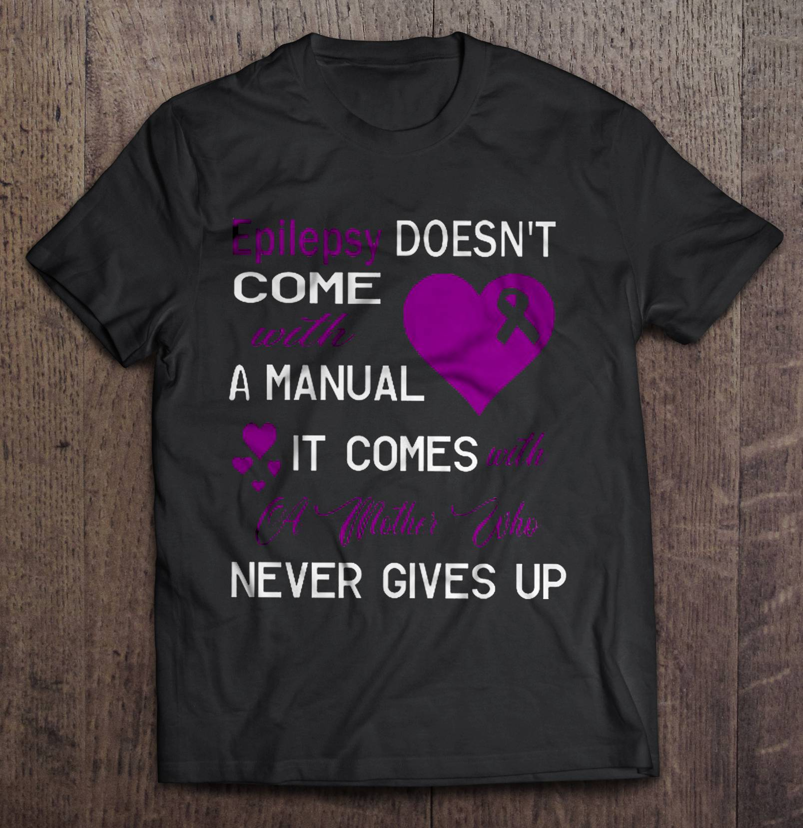 Epilepsy Doesn'T Come With A Manual It Comes With A Mother Who Never Gives Up T-Shirts image