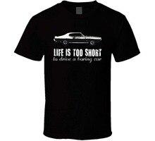 1969 Pontiac Gto The Judge 6 5L V8 B And W Life Is Too Short Car Lover T Shirt Things Design T-Shirt 2019 New Tees
