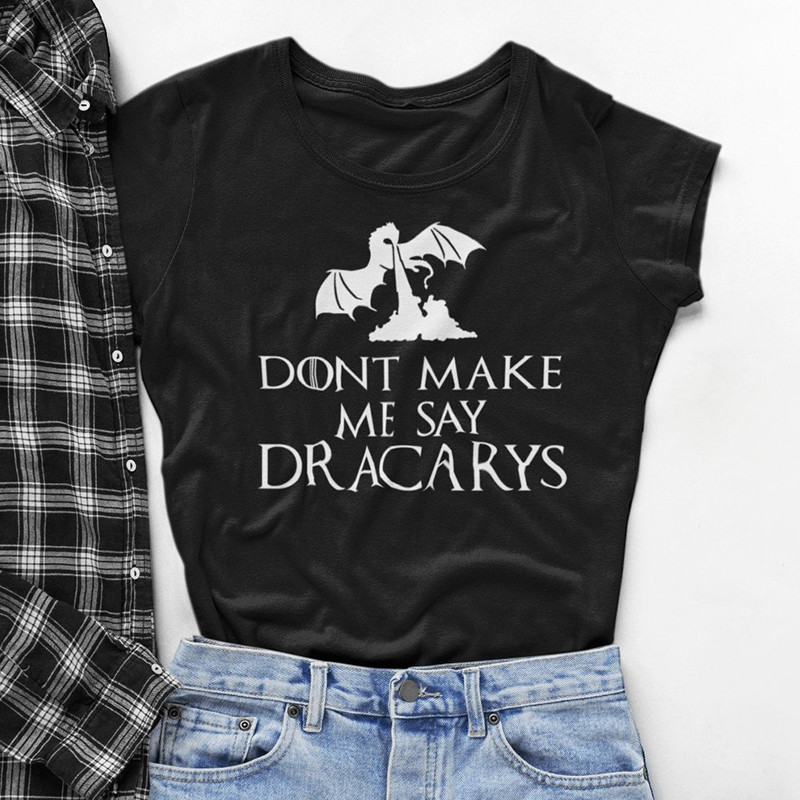 2019 New Cotton Shirt Don't Make Me Say Dracarys T-Shirt Women T Shirt Woman Harajuku Top