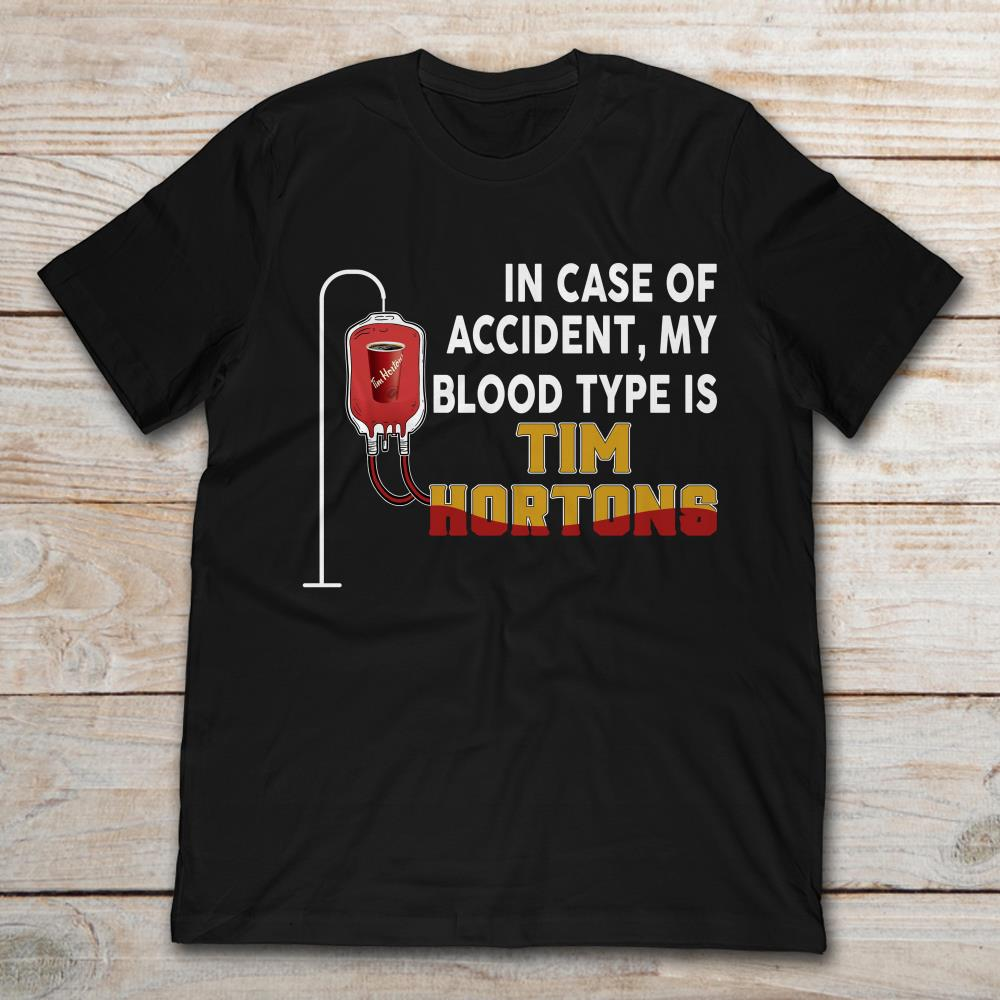 In Case Of Accident My Blood Type Is Tim Hortons T-Shirt