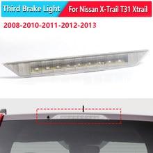 Para nissan x-trail t31 xtrail 2008 2009 2010 2011 2012 2013 terceira luz de freio traseira sinal de parada adicional alta posicionado montagem