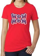 Wow mom футболки с графикой женские Забавные милые Новое поступление