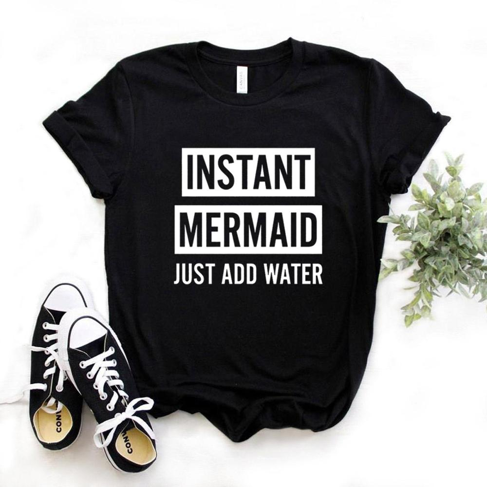 Instant Mermaid Just Add Water Women Tshirts Cotton Casual Funny T Shirt For Lady  Top Tee Hipster 6 Color NA-601