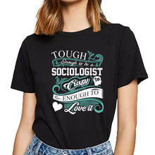 Tops T Shirt Women sociologist tough sociologist crazy love Funny White Cotton Female Tshirt(China)