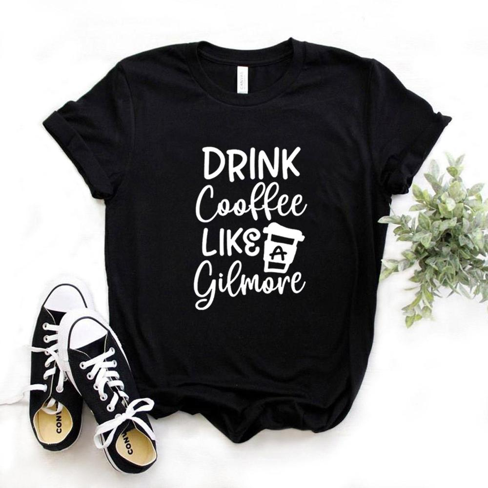 Drinking Coffee Like A Gilmore Women Tshirt Cotton Casual Funny T Shirt Gift For Lady Yong Girl Top Tee 6 Color A-1024