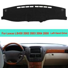 Samochód wnętrze deska rozdzielcza pokrywa mata na deskę rozdzielczą dywan poduszki dla Lexus LS430 2002 2003 2004 2005 parasol przeciwsłoneczny mata na deskę rozdzielczą DashMat LHD tanie tanio ZJZKZR Włókien syntetycznych For Lexus LS430 2002 2003 2004 2005