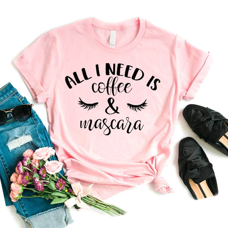 All I Need Is Coffee And Mascara Eyelas Women Tshirt Cotton Casual Funny T Shirt Gift For Lady Yong Girl Top Tee Drop Ship S-932