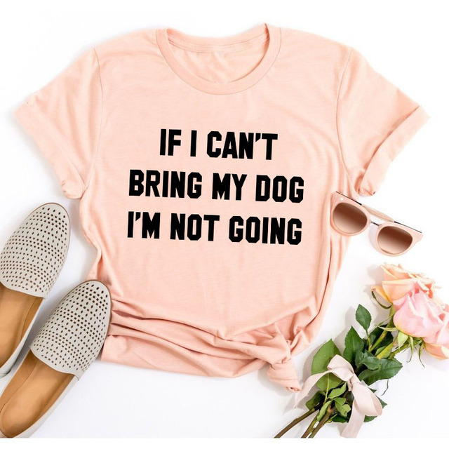 IF I CAN'T BRING MY DOG I'M NOT GOING Letter T-Shirt Crewneck Funny Casual tees Lover Gift 100% Cotton Dog Lover Gift Tops 2