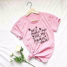 Don't Make Me Use my Teacher Voice funny slogan pink women fashion t-shirt star pen graphic casual cotton shirt tees -J902(China)