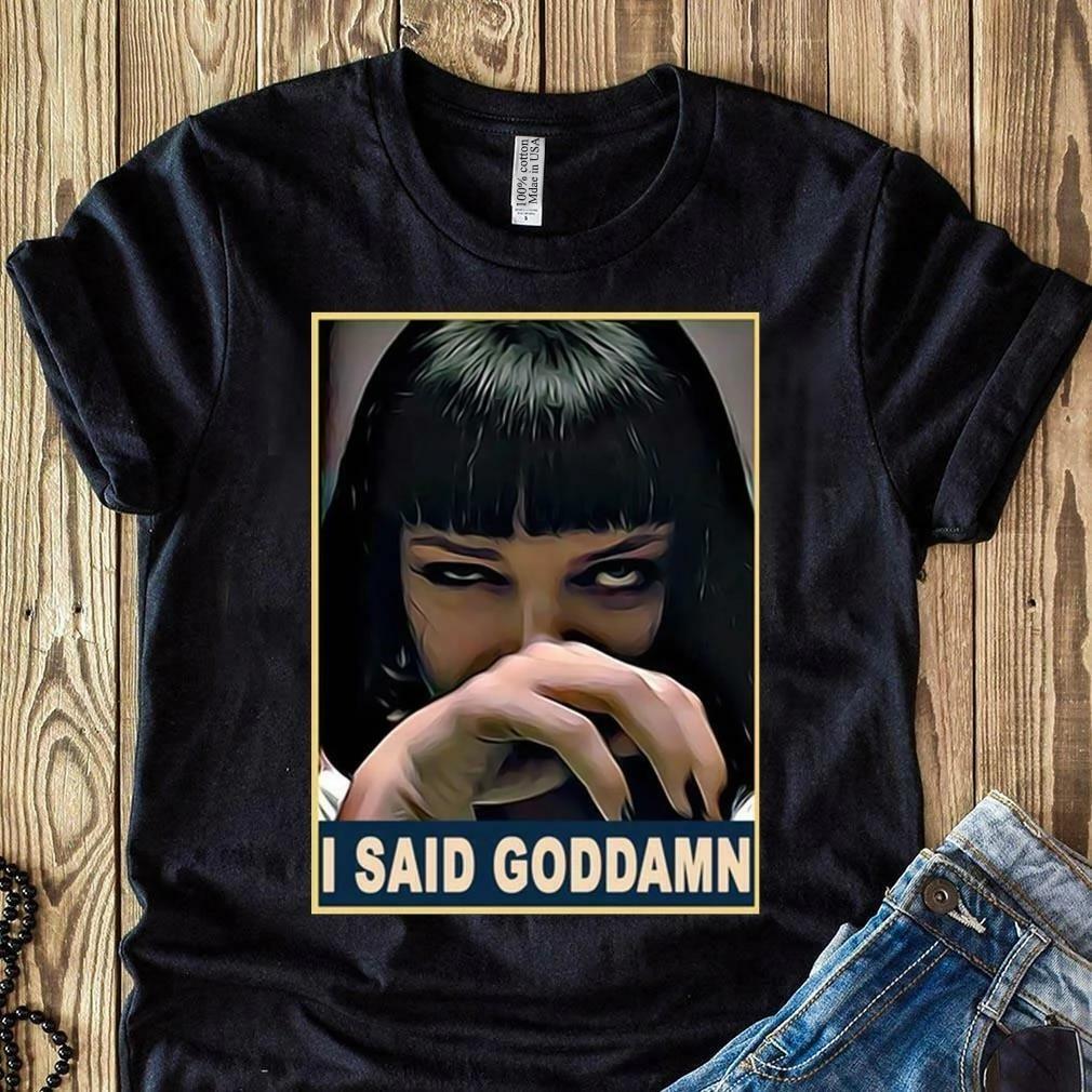 Pulp Fiction Goddamn Mia T Shirt,Gift For Uma Thurman And Pulp Fiction Fans,Hoodie Sweat T Shirt