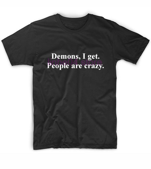 Demons I Get People Are Crazy Supernatural Quotes T-Shirt Fashion men's T-shirts clothing printing cotton men's collar shirt image