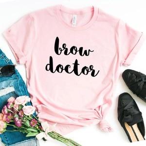 Футболка с принтом Brow Doctor, хлопковая Повседневная забавная футболка для девушек, топ для девушек, футболка, хипстерский 6 видов цветов, Прямая поставка, S-446