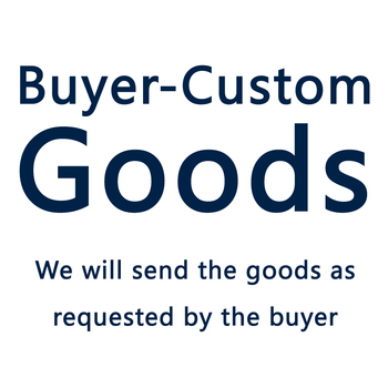 Buyer-Custom goods We will send the goods as requested by the buyer image