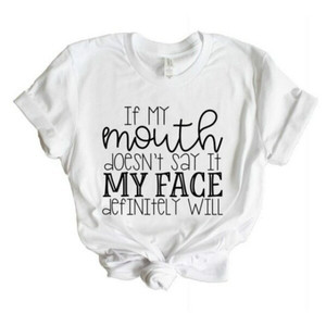 Image 4 - If My Mouth Doesnt Say it My face will Women tshirt Cotton Casual Funny t shirt Lady Yong Girl Top Tee 5 Colors