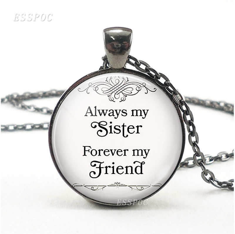 """ Always My Sister , Forever My Friend "" Quote Necklace Glass Cabochon Jewelry Handcrafted Pendant Women Sisters Friendship Gift"