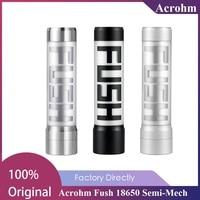 Original Acrohm Fush 18650 Semi-Mech MOD mit Atem Licht & 0 01 s Brennen Geschwindigkeit Elektronische Zigarette Vape Mod vs Vinci X Mod