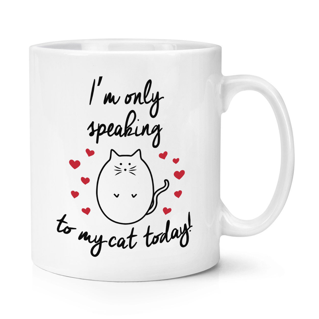 I'm Only Speaking To My Cat Today 10oz Mug Cup - Kitten Funny Crazy Cat Lady image
