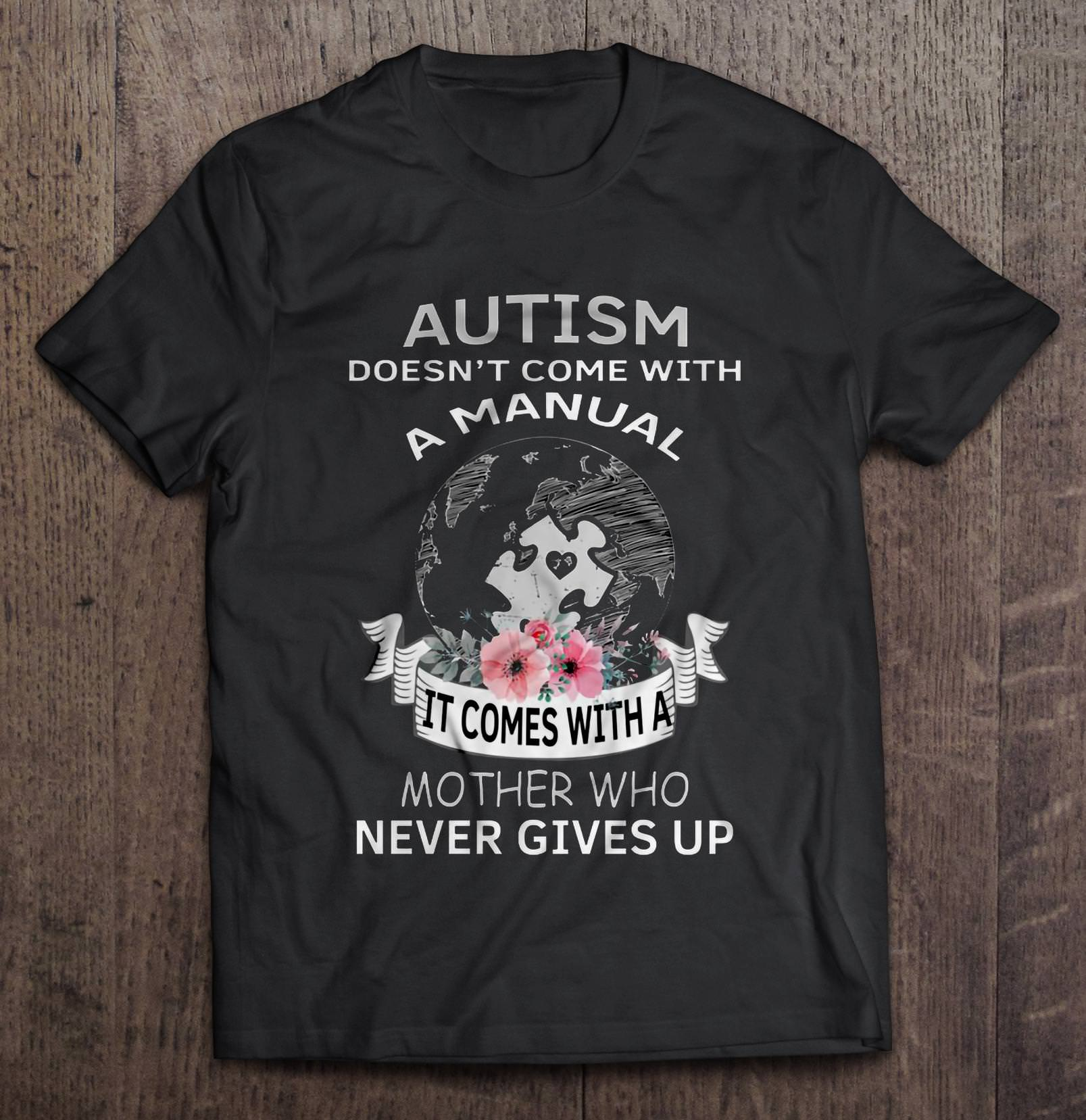 Autism Doesn'T Come With A Manual It Comes With A Mother Who Never Gives Up Floral Version T-Shirts image