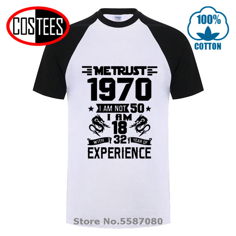 70s Brand Apparel 1970 Years T-shirt ME TRUST I AM NOT 50 I AM 18 WITH 32 YEARS OF EXPERIENCE T SHIRT MEN Born In 1970 Tee Shirt