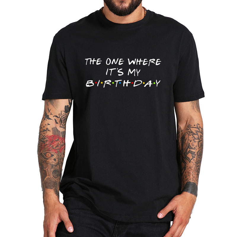 The One Where It's My Birthday T Shirt Friends TV Show Greetings Card Letter Print TShirt 100% Cotton EU Size Breathable Tops image