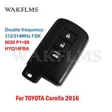 HYQ14FBA Toyota Corolla 2016 için brezilya sürüm 312/314MHz P1 = 88 0020 kurulu anahtarsız yakınlık akıllı araba anahtar