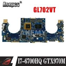 GL702VT płyta główna ASUS GL702VMK GL702VM GL702VML laptopa płyty głównej płyta główna w I7-6700HQ GTX970M-3GB pracy Test 100%