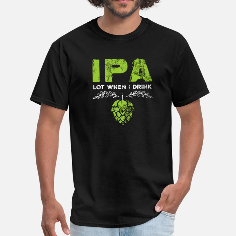 Ipa Lot When I Drink Funny Beer Pun Distressed T Shirt For Men Woman Classic Natural T-Shirt Plus Size S-5xl Hiphop Tops image
