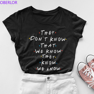 They Don't Know That We Know Letter Funny T Shirt Women Friends Tv Shows Tshirt Best Friends O-Neck Graphic Tee Plus Size Tops(China)