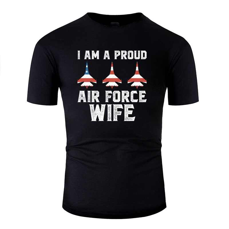 New Style Crazy I Am A Proud Air Force Wife Men's Tee Shirt Women O Neck Men's T-Shirt Female Short-Sleeve Top Quality