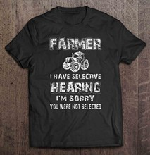 Men T Shirt Farmer I Have Selective Hearing I m Sorry You Were Not Selected Women t-shirt(China)