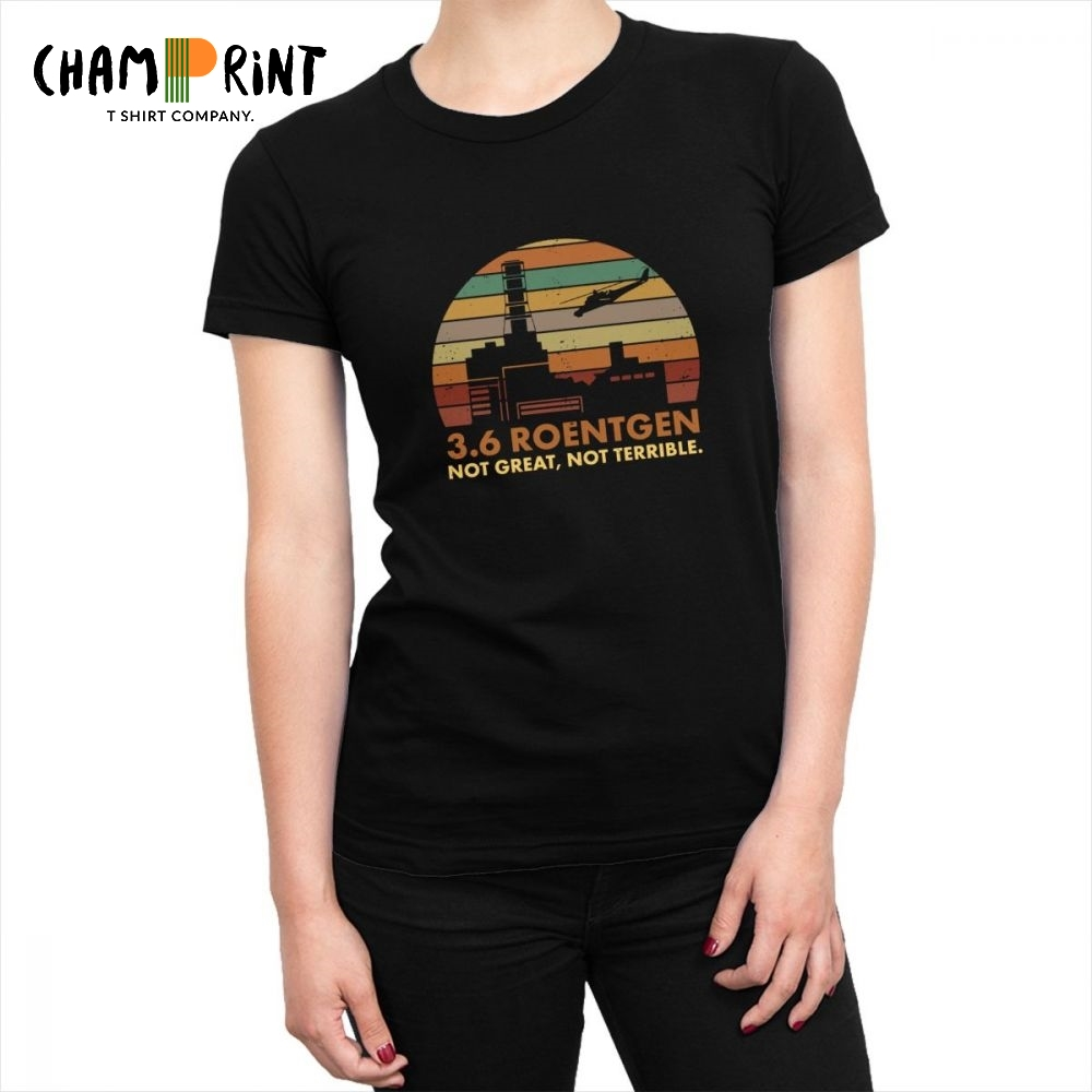 3.6 Roentgen Not Great Not Terrible Chernobyl TV Show Tops Tees Nuclear Radiation T-shirt Women T Shirt Cotton Female Clothing