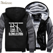 The Thing About Science Is That Its Real Whether You Believe In It Or Not Funny Sweatshirt Hoodies Winter Warm Men Thick Jacket