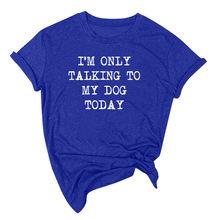 Koszula na co dzień rozmawiam tylko z moim psem dzisiaj listy Tee Shirt kobiety bawełna Casual Funny T Shirt dla Yong Girl Top Dropship
