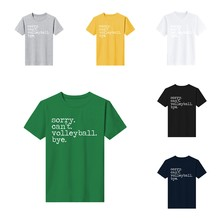 New T-shirt O-neck Print Sorry Cant Volleyball Bye Funny Short-sleeved Cotton Top Mens Custom Made Fashion Economical Men