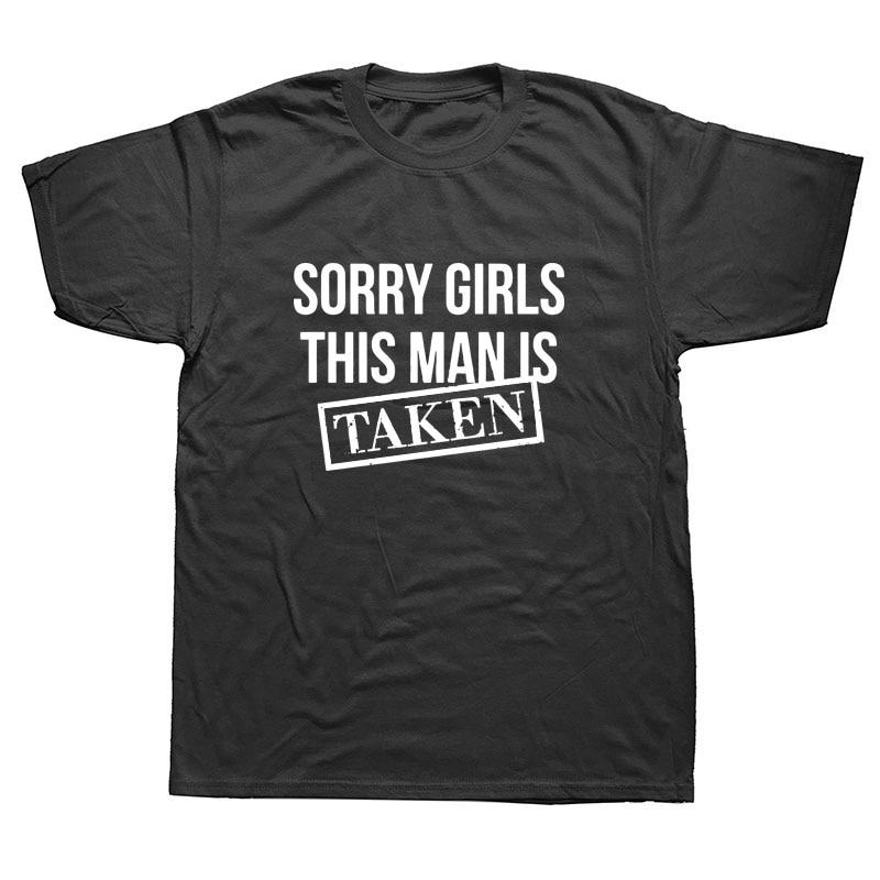 Funny Sorry Girls This Man Is Taken Boyfriend Girlfriend T-Shirt Mens Summer Style Fashion Short Sleeves Tee TShirts