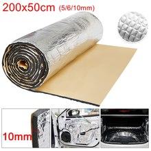 200x50cm 5/6/10mm Car Sound Deadener Mat Heat Proofing Insulation Car Sound Proofing Deadening Foam For Hood Engine Sticker